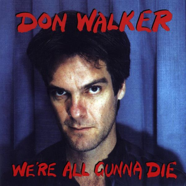 We're All Gunna Die - Vinyl 2LP (Don Walker)