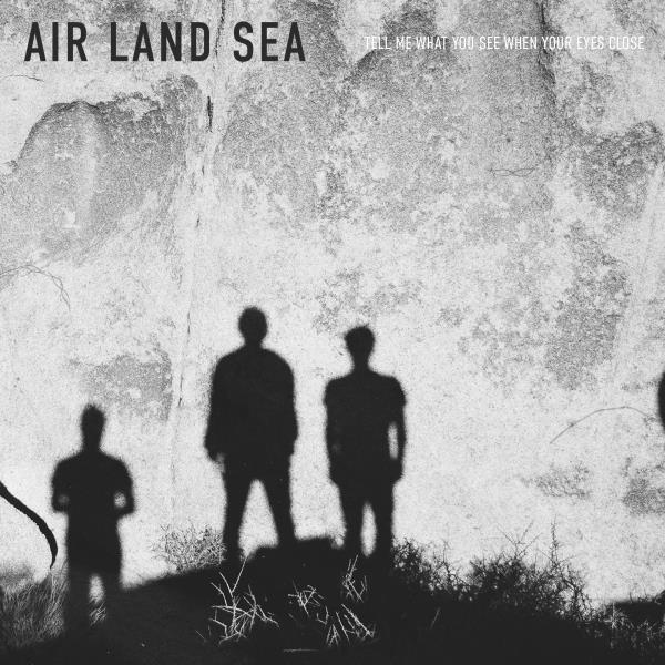 Tell Me What You See When Your Eyes Close (Air Land Sea)